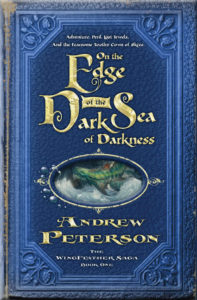 """On the Edge of the Dark Sea of Darkness"" by Andrew Peterson"