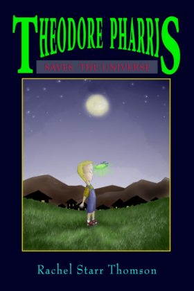 Theodore Pharris Saves the Universe by Rachel Starr Thomson