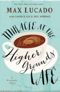 Miracle at the Higher Grounds Cafe by Max Lucado with Candace Lee and Eric Newman
