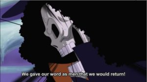 "Brook from One Piece: ""We gave our word as men that we would return."""
