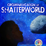 Circumnavigation of Shatterworld by Lelia Rose Foreman