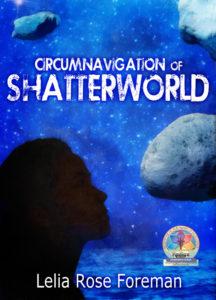 Circumnavigation of Shatterworld by Lelia Rose Foreman