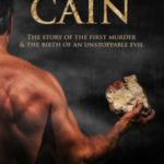 Cain: The Story of the First Murder and the Birth of an Unstoppable Ev...