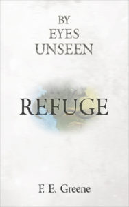 By Eyes Unseen: Refuge, F. E. Greene