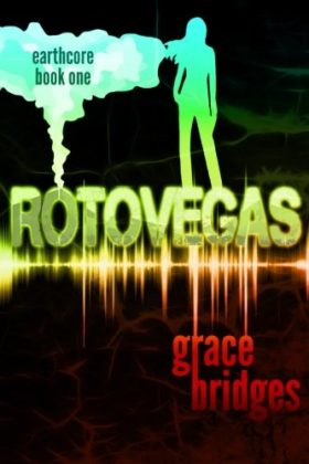 Earthcore Book 1: RotoVegas, Grace Bridges