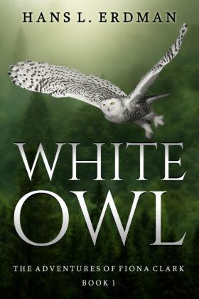 White Owl: The Adventures of Fiona Clark, Book 1, Hans Erdman