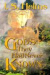 Gods They Had Never Known, J. S. Helms