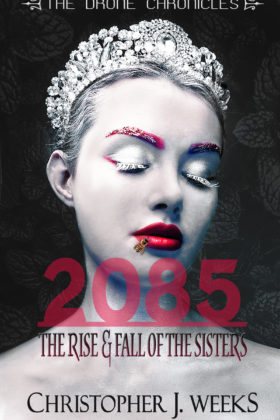 2085: The Rise and Fall of The Sisters, Christopher J. Weeks