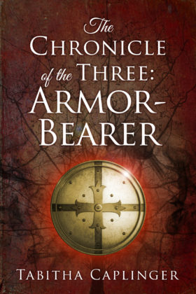 The Chronicle of the Three: Armor-Bearer, Tabitha Caplinger