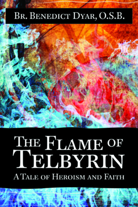The Flame of Telbyrin, Br. Benedict Dyar, O. S. B.