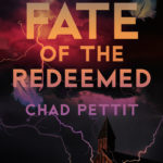 Fate of the Redeemed, Chad Pettit