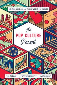 The Pop Culture Culture Parent, Ted Turnau, E. Stephen Burnett, Jared Moore