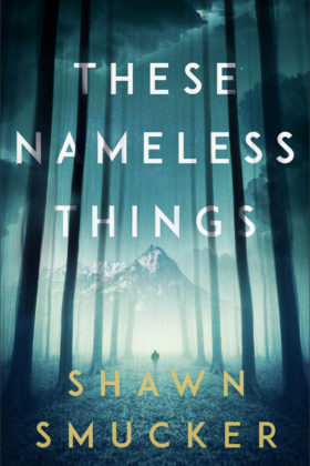 These Nameless Things, Shawn Smucker