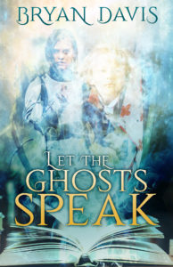 Let the Ghosts Speak, Bryan Davis