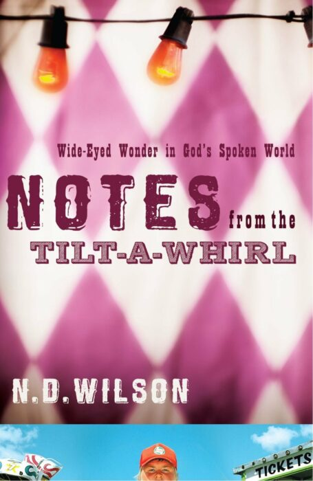 Notes from the Tilt-a-Whirl, N. D. Wilson