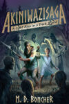 Akiniwazisaga: A Light Rises in a Dark World, M. D. Boncher