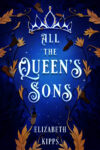 All The Queen's Sons, Elizabeth Kipps