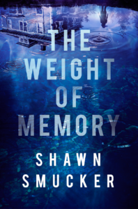 The Weight of Memory, Shawn Smucker