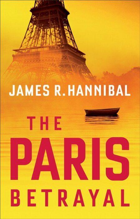 The Paris Betrayal, James R. Hannibal